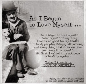 Charlie Chaplin .. As I began to love myself
